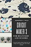 Cricut Maker 3 for Beginners and Seniors: A Practical Guide to Master Impressive DIY Designs and Projects with Cricut Machine. (English Edition)