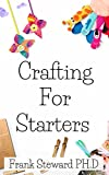Crafting For Starters: Easy Homemade Crafting Ideas: Potpourris, Bath Products, Holiday Crafts, Candles, Jewelry, Flowers, Kid's Crafts, and More! (English Edition)