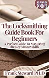 The Locksmithing Guide Book For Beginners: A Perfect Guide To Mastering The Key Master Skills (English Edition)